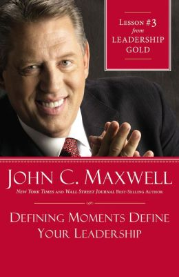 Defining Moments Define Your Leadership: Lesson 3 from Leadership Gold