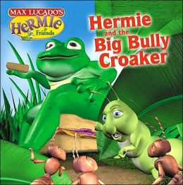 Hermie and The Big Bully Croaker