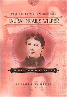 Writings to Young Women from Laura Ingalls Wilder - Volume One: On Wisdom and Virtues