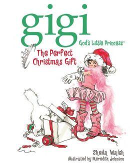 The Perfect Christmas Gift (Gigi, God's Little Princess Series)