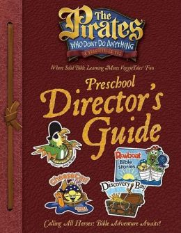 Pirates Who Don't Do Anything: A Veggietales Movie: Preschool Director's Guide