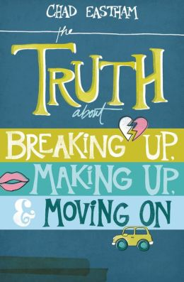 The Truth About Breaking Up, Making Up, and Moving On