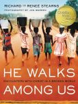 Book Cover Image. Title: He Walks Among Us:  Encounters with Christ in a Broken World, Author: Richard Stearns