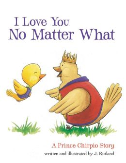 I Love You No Matter What: A Prince Chirpio Story