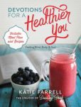 Book Cover Image. Title: Devotions for a Healthier You, Author: Katie Farrell