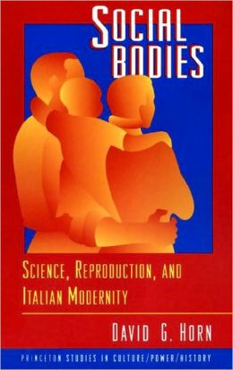 Social Bodies: Science, Reproduction, and Italian Modernity