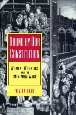 Bound by Our Constitution: Women, Workers, and the Minimum Wage: Women, Workers, and the Minimum Wage