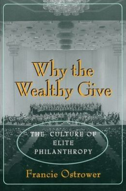 Why the Wealthy Give: The Culture of Elite Philanthropy
