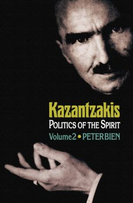 Kazantzakis: Politics of the Spirit, Volume 2: Politics of the Spirit, Volume 2