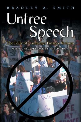 Unfree Speech: The Folly of Campaign Finance Reform