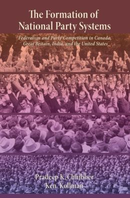 The Formation of National Party Systems: Federalism and Party Competition in Canada, Great Britain, India, and the United States