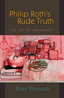 Philip Roth's Rude Truth: The Art of Immaturity