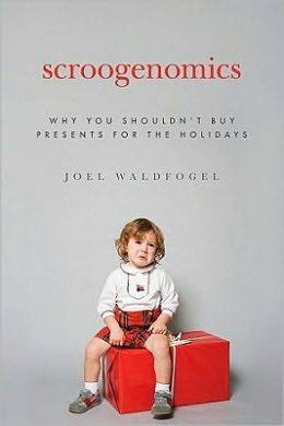 Scroogenomics: Why You Shouldn't Buy Presents for the Holidays