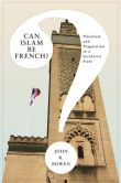 Book Cover Image. Title: Can Islam Be French?:  Pluralism and Pragmatism in a Secularist State, Author: John R. Bowen