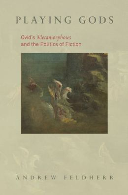 Playing Gods: Ovid's Metamorphoses and the Politics of Fiction