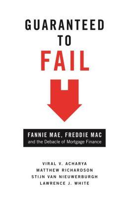 Guaranteed to Fail: Fannie Mae, Freddie Mac, and the Debacle of Mortgage Finance