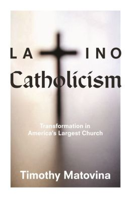 Latino Catholicism: Transformation in America's Largest Church