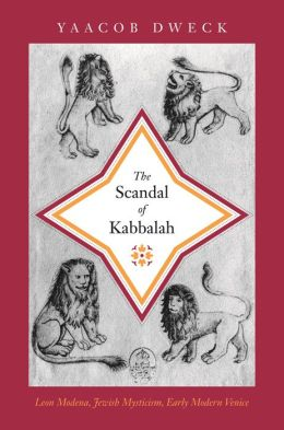 The Scandal of Kabbalah: Leon Modena, Jewish Mysticism, Early Modern Venice