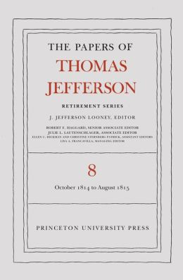 The Papers of Thomas Jefferson, Retirement Series: Volume 8: 1 October 1814 to 31 August 1815