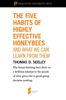 The Five Habits of Highly Effective Honeybees (and What We Can Learn from Them): From