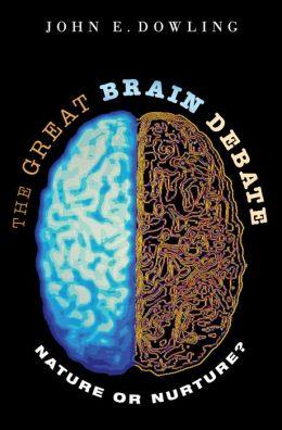 The Great Brain Debate: Nature or Nurture?: Nature or Nurture?