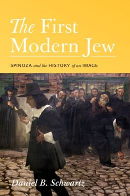 The First Modern Jew: Spinoza and the History of an Image