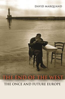 The End of the West: The Once and Future Europe