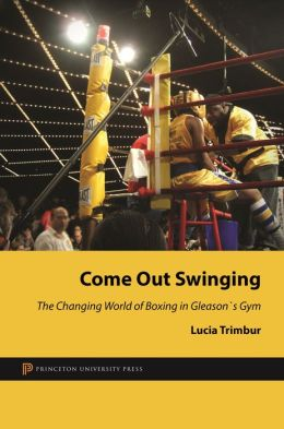 Come Out Swinging: The Changing World of Boxing in Gleason's Gym
