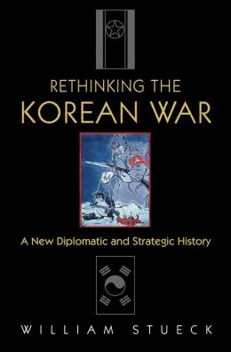 Rethinking the Korean War: A New Diplomatic and Strategic History