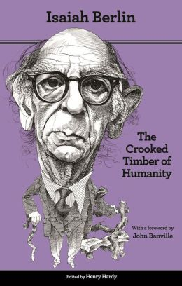The Crooked Timber of Humanity: Chapters in the History of Ideas (Second Edition)