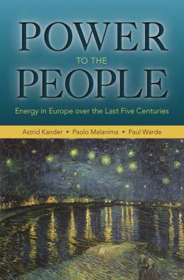 Power to the People: Energy in Europe over the Last Five Centuries: Energy in Europe over the Last Five Centuries