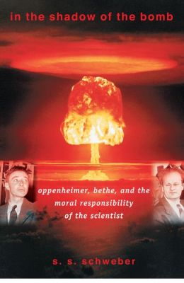 In the Shadow of the Bomb: Oppenheimer, Bethe, and the Moral Responsibility of the Scientist: Oppenheimer, Bethe, and the Moral Responsibility of the Scientist