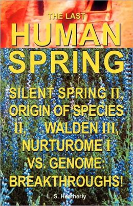 The Last Human Spring: Silent Spring II, Origin of Species II, Walden III, Nurturome I vs. Genome: Breakthroughs!