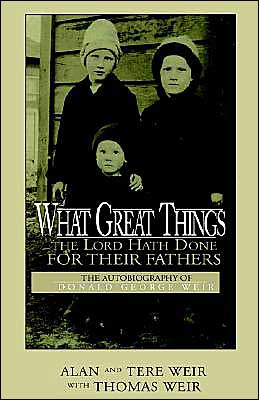 What Great Things the Lord Hath Done for Their Fathers: The Autobiography of Donald George Weir