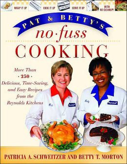Pat and Betty's No-Fuss Cooking: More Than 200 Delicious, Time-Saving, and Easy Recipes from the Reynolds Kitchens