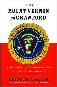 From Mount Vernon to Crawford: A History of the Presidents and Their Retreats