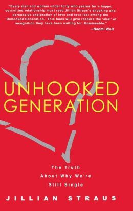 Unhooked Generation: The Truth About Why We're Still Single