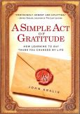 Book Cover Image. Title: A Simple Act of Gratitude:  How Learning to Say Thank You Changed My Life, Author: John Kralik