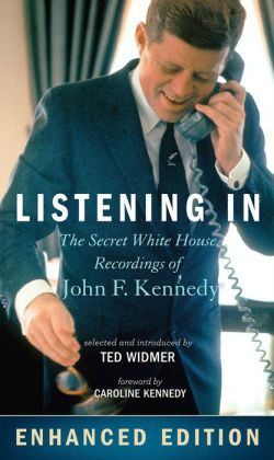 Listening In: The Secret White House Recordings of John F. Kennedy (Enhanced Edition)