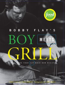 Bobby Flay's Boy Meets Grill: With More Than 125 Bold New Recipes