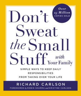 Don't Sweat the Small Stuff with Your Family: Simple Ways to Keep Daily Responsibilities and Household Chaos From Taking Over Your Life