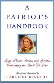 Book Cover Image. Title: A Patriot's Handbook:  Songs, Poems, Stories, and Speeches Celebrating the Land We Love, Author: Caroline Kennedy