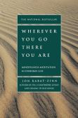 Book Cover Image. Title: Wherever You Go, There You Are:  Mindfulness Meditation in Everyday Life, Author: Jon Kabat-Zinn