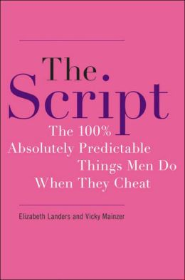 The Script: The 100% Absolutly Predicatble Things Men Do When They Cheat