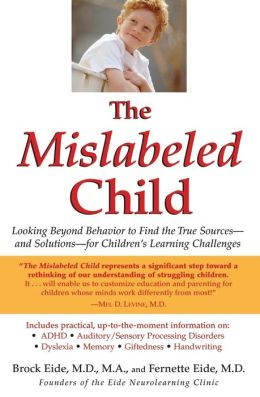 The Mislabeled Child: Looking Beyond Behavior to Find the True Sources -- and Solutions -- for Children's Learning Challenges
