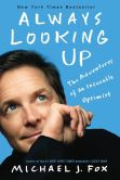 Book Cover Image. Title: Always Looking Up:  The Adventures of an Incurable Optimist, Author: Michael J. Fox