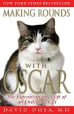 Book Cover Image. Title: Making Rounds with Oscar:  The Extraordinary Gift of an Ordinary Cat, Author: David Dosa