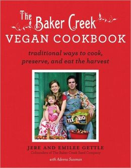 The Baker Creek Vegan Cookbook: Traditional Ways to Cook, Preserve, and Eat the Harvest
