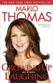 Book Cover Image. Title: Growing Up Laughing:  My Story and the Story of Funny, Author: Marlo Thomas