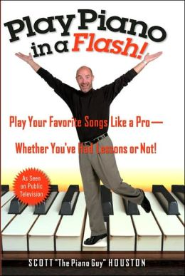 Play Piano in a Flash: Play Your Favorite Songs Like a Pro--Whether You Had Lessons or Not